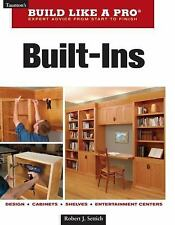Taunton's Build Like a Pro: Built-Ins by Robert J. Settich (2009, Paperback)