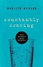 Constantly Craving : How to Make Sense of Always Wanting More by Marilyn Meberg