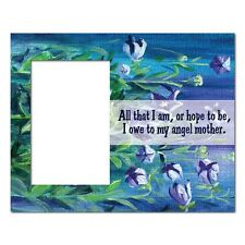 """4x6 Photo Frame - """"All that I am, or hope..."""" Quote - Great Mother's Day Gift!"""