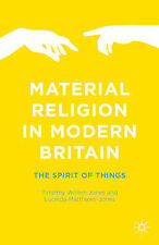 Material Religion in Modern Britain: The Spirit of Things, , New Condition