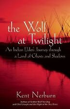 The Wolf at Twilight: An Indian Elder's Journey through a Land of Ghosts and Sha