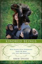 Kindred Beings: What Seventy-Three Chimpanzees Taught Me About Life, Love, and C