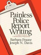 Painless Police Report Writing: An English Guide for Criminal Justice Profession