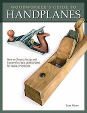 Woodworker's Guide to Handplanes: How to Choose, Set Up, and Master the Most Use