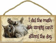 "I Did The Math We Can't Afford The Dog Rolling Kitten Cat Sign Plaque 5""x10"""