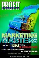 Marketing Masters: The Best Ideas Tips & Strategies From Canada's Savviest Marke