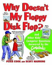 Why Doesn't My Floppy Disk Flop?: And Other Kids' Computer Questions Answered b