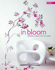 In Bloom: Modern Florals for the Home (Conran Octopus Interiors), Whately, Alice