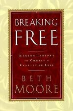 Breaking Free : Making Liberty in Christ a Reality in Life by Beth Moore...