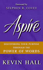 Aspire: Discovering Your Purpose Through the Power of Words by Kevin Hall...