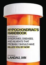 The Hypochondriac's Handbook: Syndromes, Diseases, and Ailments that Probably Sh