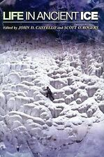 Life in Ancient Ice (2005, Hardcover) Edited by John D. Castello & Scott Rogers