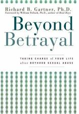 Beyond Betrayal : Taking Charge of Your Life after Boyhood Sexual Abuse by...