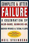 A Complete and Utter Failure:  A Celebration of Also-Rans, Runners-Up, Never-Wer