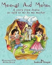Moongi and Mohan : A Story from India As Told to Me by My Mother by Sudesh...