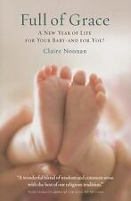 Full of Grace : A Year of New Life for Your Baby-And for You! by Claire...