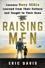 Raising Men : Lessons Navy SEALs Learned from Their Fathers and Taught to...
