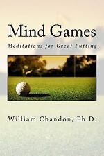 Mind Games : Meditations for Great Putting by William Chandon (2014, Paperback)