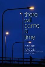 THERE WILL COME A TIME BY CARRIE ARCOS (2015) BRAND NEW TRADE PAPERBACK