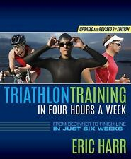 Triathlon Training in 4 Hours a Week : From Beginner to Finish Line in Just 6...