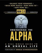 Man 2.0 Engineering the Alpha: A Real World Guide to an Unreal Life: Build More