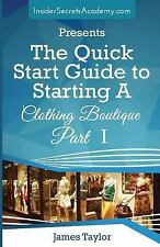 The Quick Start Guide to Starting a Clothing Boutique Part 1 by James Taylor...