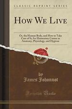 How We Live : Or, the Human Body, and How to Take Care of It; an Elementary...