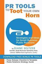 PR Tools to Toot Your Own Horn - Strategies and Ideas for Low-Cost Small...