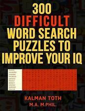 300 Difficult Word Search Puzzles to Improve Your IQ by Kalman Toth M.A....