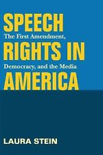 Speech Rights in America: The First Amendment, Democracy, and the Media (History