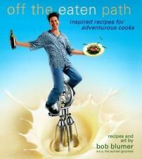 Off the Eaten Path : Inspired Recipes for Adventurous Cooks