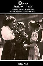 Cheap Amusements : Working Women and Leisure in Turn-of-the-Century New York...