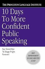 10 Days to More Confident Public Speaking : Say Good-Bye to Stage Fright...