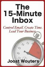 The 15-Minute Inbox : Control Email. Create Time. Lead Your Business by Joost...