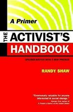 The Activist's Handbook: A Primer Updated Edition with a New Preface Shaw, Rand