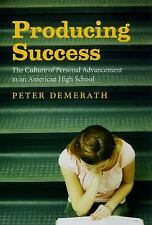 Producing Success : The Culture of Personal Advancement in an American High...
