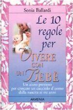Le 10 regole per vivere con un bebè.  di Sonia Ballardi - Rilegato ed. Armenia
