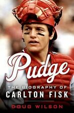 Pudge : The Biography of Carlton Fisk by Doug Wilson (2015, Hardcover)