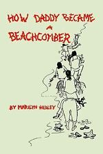 How Daddy Became a Beachcomber by Marilyn Hedley (2006, Paperback)