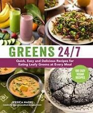 Greens 24/7 Over 100 Quick, Easy and Delicious Recipes for Eating Leafy Greens