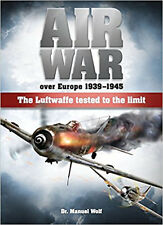 AIR WAR OVER EUROPE 1939-1945 THE LUFTWAFFE TESTED TO THE LIMIT