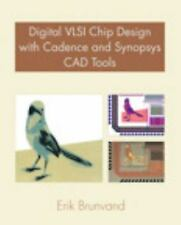 Digital VLSI Chip Design with Cadence and Synopsys CAD Tools by Erik Brunvand...