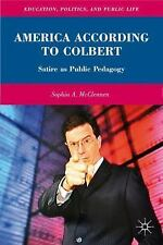 America According to Colbert: Satire as Public Pedagogy (Education, Politics and
