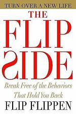 The Flip Side: Break Free of the Behaviors That Hold You Back by Flippen, Flip