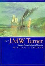 J.M.W. Turner: Romantic Painter of the Industrial Revolution, Rodner, William S.