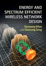 Energy and Spectrum Efficient Wireless Network Design by Geoffrey Li, Guowang...