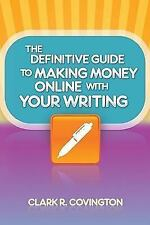 The Definitive Guide to Making Money Online With Your Writing-ExLibrary