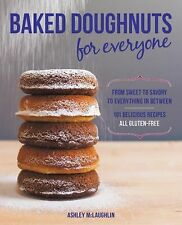 Baked Doughnuts for Everyone : From Sweet to Savory to Everything in Between,...