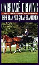 Carriage Driving : A Logical Approach Through Dressage Training by Heike Bean