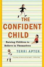The Confident Child: Raising Children to Believe in Themselves-ExLibrary